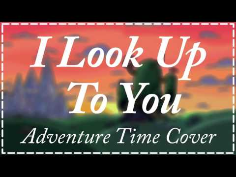 I Look Up To You - Adventure Time Cover