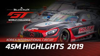 45m Highlights - YEONGAM KOREA 2019 - BLANCPAIN GT WORLD CHALLENGE ASIA