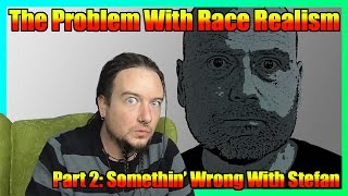 The Problem With Race Realism Part 2: Somethin' Wrong With Stefan