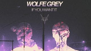 Wolfe Grey - If You Want It [Music Video] (FREE DOWNLOAD)