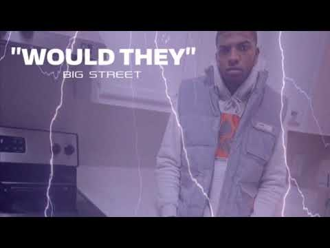 """""""Would They"""" -Big Street"""