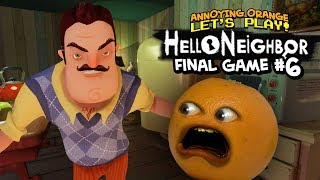 Hello Neighbor: FINAL GAME #6 [Annoying Orange Plays]