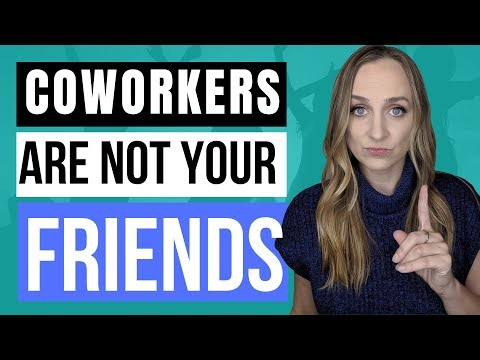 COWORKERS ARE NOT YOUR FRIENDS