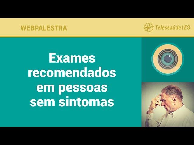 WebPalestra: Exames recomendados em pessoas sem sintomas