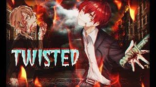 AMV | Twisted