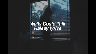 Walls Could Talk || Halsey Lyrics