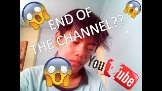 END OF MY CHANNEL??
