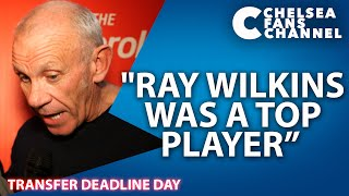 "Peter reid: ""ray wilkins was a top player"" - transfer deadline day - chelsea fc"
