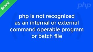 Php is not recognized as an internal or external command error solution