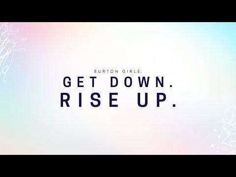 Burton Girls. Get Down. Rise Up.