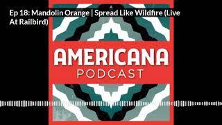 Americana - Mandolin Orange | Spread Like Wildfire (Live At Railbird) - Ep 18