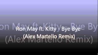 Ron May ft. Kitty - Bye Bye (Alex Martello Remix)