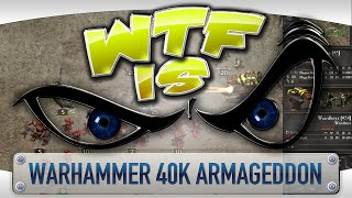 ► WTF Is... - Warhammer 40,000: Armageddon ?