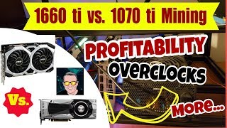 1660 ti vs 1070 ti Mining Profitability | Overclocks | Efficiency Video