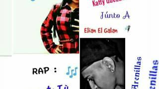 Rap (Fuiste tuu)Bii : (Elian El Galan Ft Katty Quezada).. (Arenillas)