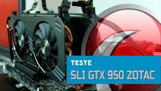 TESTE - Zotac GTX 950 OC (2GB) em 2-Way SLI