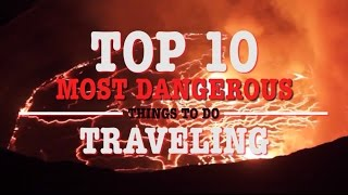 Top 10 Most Dangerous Things to do while Traveling - Part 1