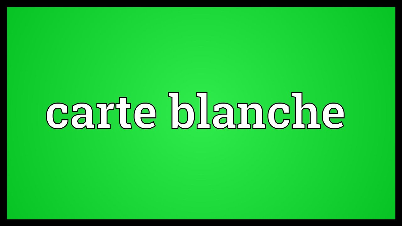 Carte Blanche Synonym Carte Blanche Meaning