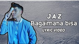 Gambar cover Jaz - Bagaimana Bisa [Official Lyric Video]