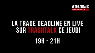 Trade Deadline : En direct sur TrashTalk de 19h à 21h !