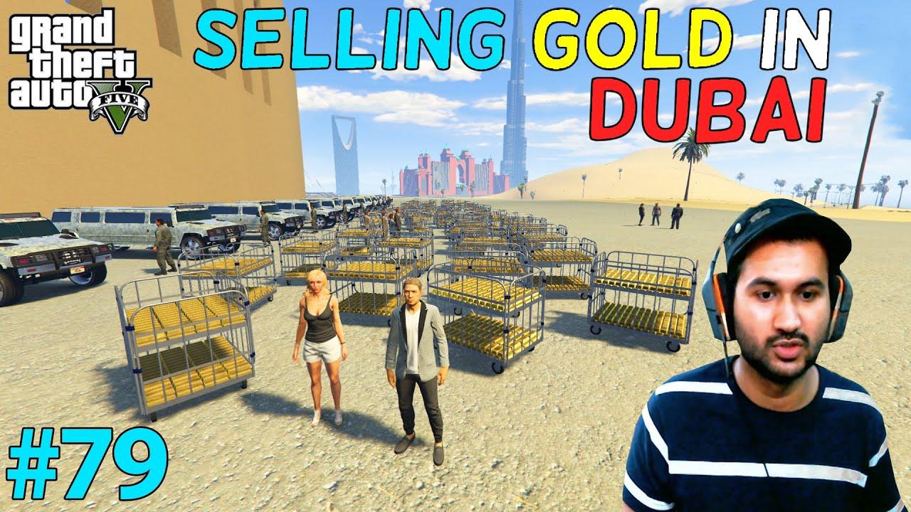 GTA 5 : SELLING MY GOLD IN DUBAI | GTA5 GAMEPLAY #79