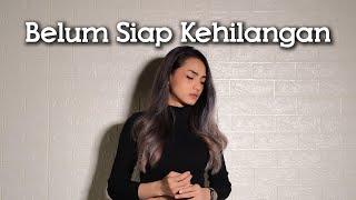 Download BELUM SIAP KEHILANGAN - STEVAN PASARIBU | Metha Zulia (cover)