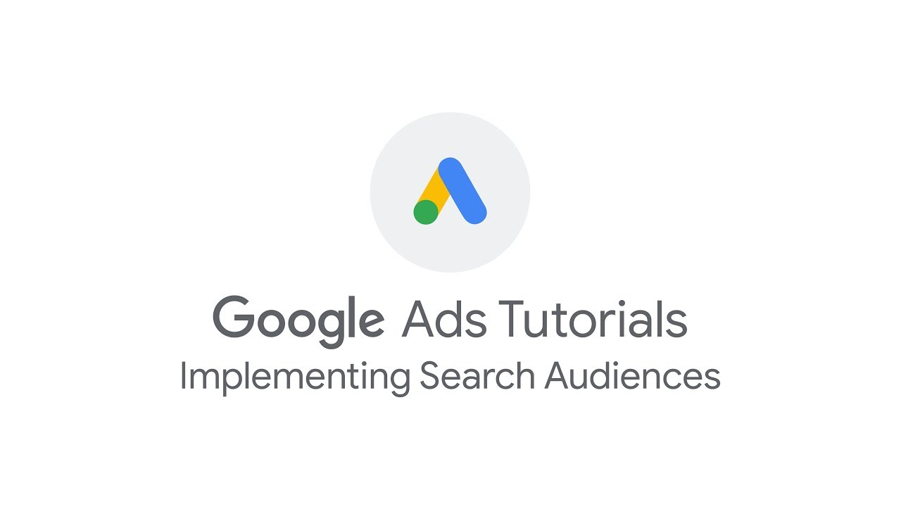 Google Ads Tutorials: Implementing Search Audiences