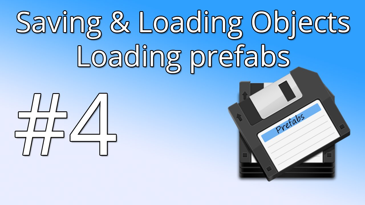 4  Save & Load Objects - Loading prefabs