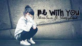 Be With You - WemSum ft. Sleepyhead