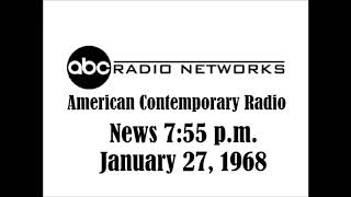 AMERICAN CONTEMPORARY RADIO NEWS AT 7:55 P.M., JAN. 27, 1968