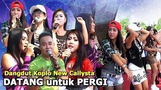 Dangdut Koplo Terbaru New Callysta - Datang Untuk Pergi