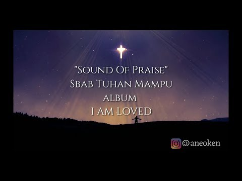 Sound Of Praise - Sbab Tuhan Mampu ( Album I AM LOVED)