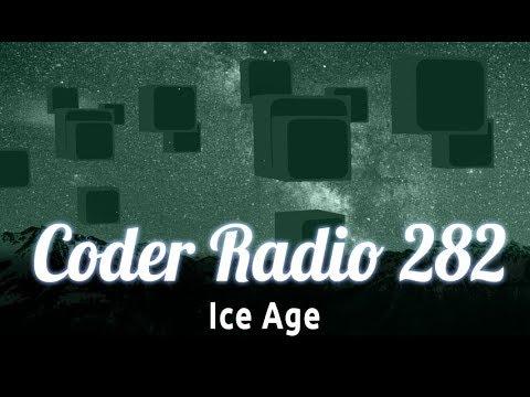 Ice Age | Coder Radio 282