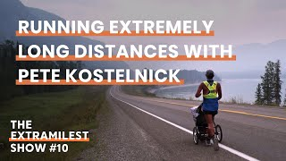 Pete Kostelnick on Running Extremely Long Distances | Extramilest Podcast