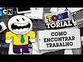 Como encontrar trabalho | Toontorial | Cartoon Network