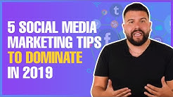 5 Social Media Marketing Tips to Dominate in 2019