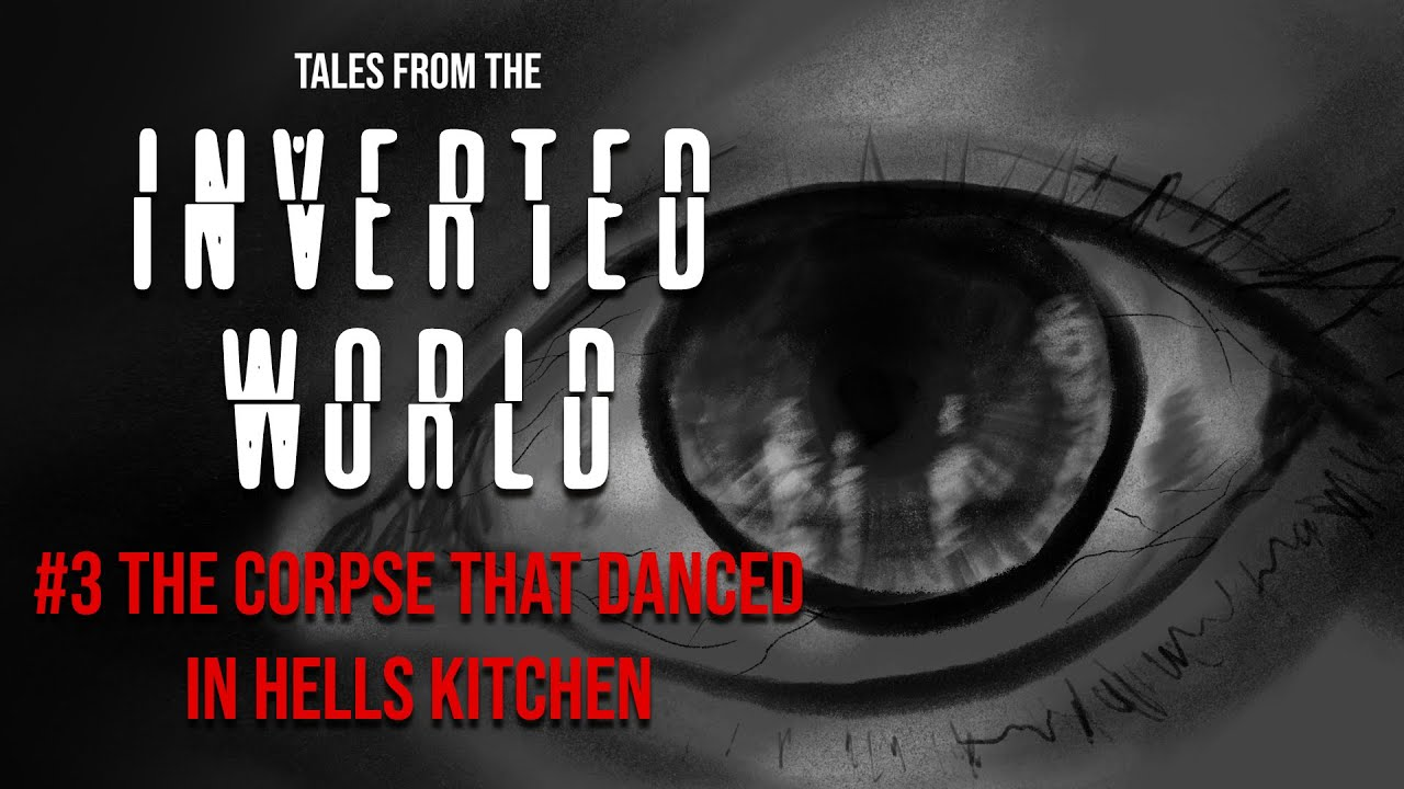 Tales From The Inverted World #3: The Corpse That Danced in Hell's Kitchen