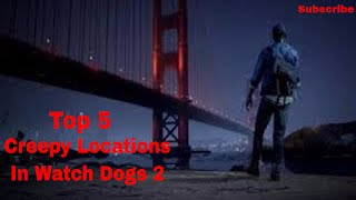 Top 5 Creepiest Places In Watch Dogs 2