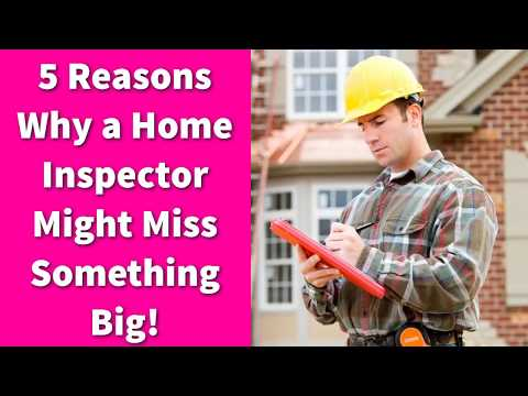5 Reasons Why a Home Inspector Might Miss Something Big!