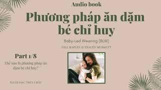 (Sách nói - audio book) Phương Pháp Ăn Dặm Bé Chỉ Huy Baby-Led Weaning (phần 1/8)