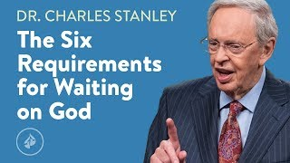 The Six Requirements f๐r Waiting on God – Dr. Charles Stanley