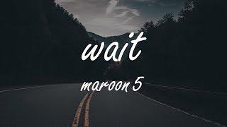 Wait- Maroon 5 Lyric Video!