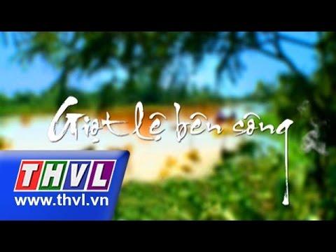 THVL | Giọt lệ bên sông - Tập 34 (tập cuối)