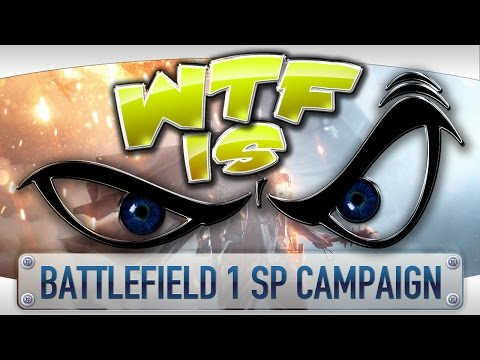 WTF Is... - Battlefield 1 Single Player Campaign ?