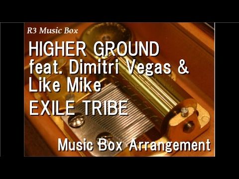HIGHER GROUND feat. Dimitri Vegas & Like Mike/EXILE TRIBE [Music Box]