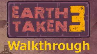 Earth Taken 3 - Full Walkthrough