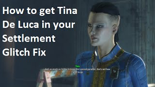 fallout 4 How to get Tina De Luca in your settlement glitch fix