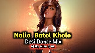Nalia Batol Kholo Desi  Dance Mix  Dj SKy X Dj Rn  .Hb