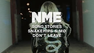Snakehips & MØ, 'Don't Leave' - Song Stories