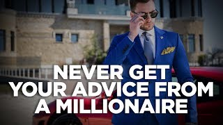 Never Get Your Advice from a Millionaire - CardoneZone